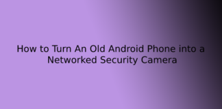 How to Turn An Old Android Phone into a Networked Security Camera