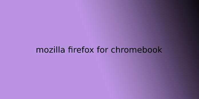 mozilla firefox for chromebook