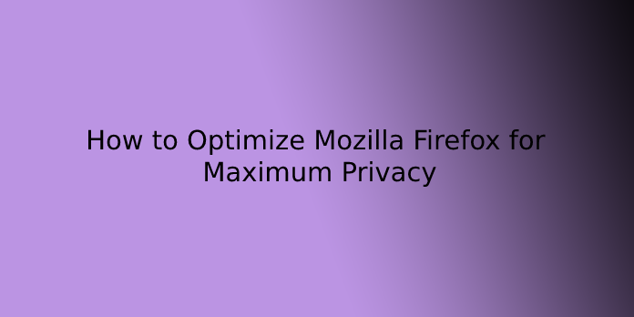 How to Optimize Mozilla Firefox for Maximum Privacy