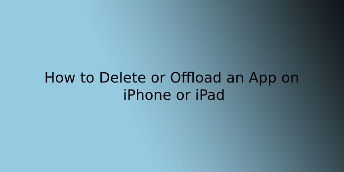 How to Delete or Offload an App on iPhone or iPad