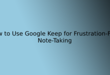 How to Use Google Keep for Frustration-Free Note-Taking