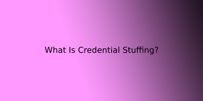 What Is Credential Stuffing?