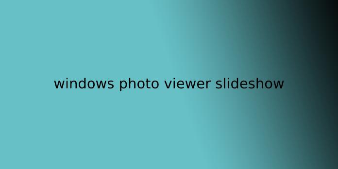 windows photo viewer slideshow