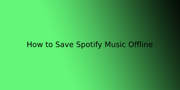 How to Save Spotify Music Offline