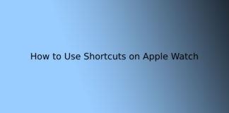 How to Use Shortcuts on Apple Watch
