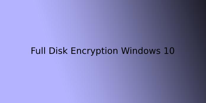 Full Disk Encryption Windows 10