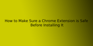 How to Make Sure a Chrome Extension is Safe Before Installing It